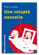 Une volupté nouvelle, Pierre Louÿs
