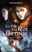 La fille du Roi Arthur - Katherine Roberts